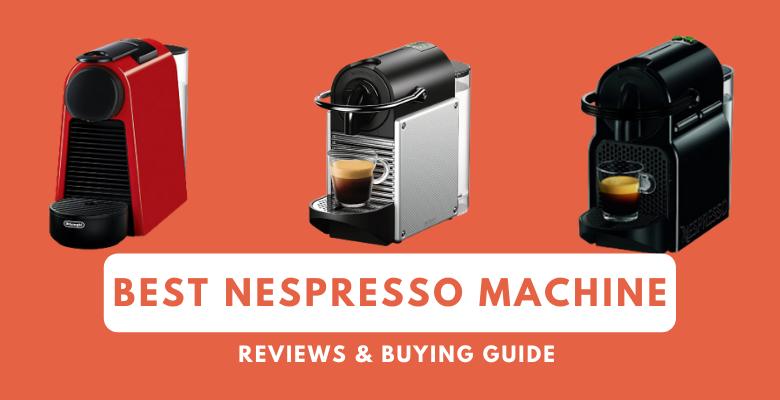 10 Best Nespresso Machine 2021 Reviews | Buyer's Guide