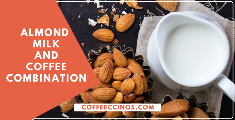 Coffee with Almond milk Best Combinations – What You can Make of them